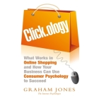 Click.Ology Lib/E: What Works in Online Shopping and How Your Business Can Use Consumer Psychology to Succeed Cover Image