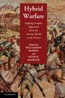 Hybrid Warfare: Fighting Complex Opponents from the Ancient World to the Present Cover Image