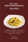 The Best Mediterranean Recipes: A Complete Collection of Recipes to Start Your Mediterranean Diet and Manage Your Weight Cover Image