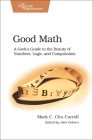 Good Math: A Geek's Guide to the Beauty of Numbers, Logic, and Computation (Pragmatic Programmers) Cover Image
