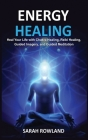 Energy Healing: Heal Your Body and Increase Energy with Reiki Healing, Guided Imagery, Chakra Balancing, and Chakra Healing Cover Image