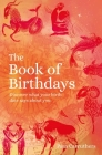 The Book of Birthdays: Discover What Your Birth Date Says about You Cover Image