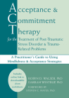 Acceptance and Commitment Therapy for the Treatment of Post-Traumatic Stress Disorder and Trauma-Related Problems: A Practitioner's Guide to Using Min Cover Image