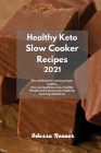 Healthy Keto Slow Cooker Recipes 2021: The cookbook for cooking simple, healthy, time-saving dishes. Live a healthy lifestyle and improve your health Cover Image
