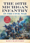 The 16th Michigan Infantry in the Civil War, Revised and Updated Cover Image