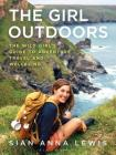 The Girl Outdoors: The Wild Girl's Guide to Adventure, Travel and Wellbeing Cover Image