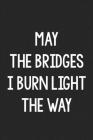 May the Bridges I Burn Light the Way: College Ruled Notebook - Better Than a Greeting Card - Gag Gifts For People You Love Cover Image