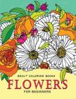Adult Coloring Books Flowers for beginners: Stress-relief Adults Coloring Book For Grown-ups Cover Image