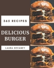 365 Delicious Burger Recipes: A Burger Cookbook You Won't be Able to Put Down Cover Image