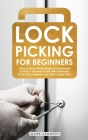 Lock Picking for Beginners: Learn to Pick a Wide Range of Commercial Locks in 7 Seconds or Less with Paperclips, Bump Keys, Magnets and Other Simp Cover Image