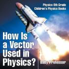 How Is a Vector Used in Physics? Physics 8th Grade - Children's Physics Books Cover Image