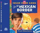 On the Mexican Border (Sugar Creek Gang #18) Cover Image