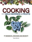 Cooking Wild Berries Fruits of Mn, Wi, Mi (Foraging Cookbooks) Cover Image