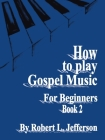 How to Play Gospel Music for Beginners Book 2 Cover Image