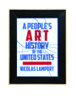 A People's Art History of the United States: 250 Years of Activist Art and Artists Working in Social Justice Movements Cover Image