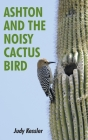 Ashton and the Noisy Cactus Bird Cover Image