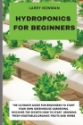 Hydroponics for Beginners: The Ultimate Guide For Beginners to Start Your Own Greenhouse Gardening. Discover The Secrets How to Start Growing Fre Cover Image
