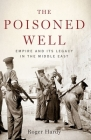 The Poisoned Well: Empire and Its Legacy in the Middle East Cover Image