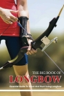 The Big Book Of Longbow - Essential Guide To Shoot And Hunt Using Longbow: Archery Guide Book Cover Image