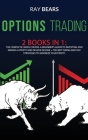 Options Trading: 2 BOOKS IN 1: The Complete Crash Course. A Beginners Guide to Investing and Making a Profit and Passive Income + The B Cover Image