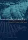 Building the Ultimate Dam: John S. Eastwood and the Control of Water in the West Cover Image
