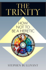 The Trinity: How Not to Be a Heretic Cover Image