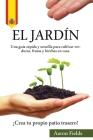 El jardín: Una guía rápida y sencilla para cultivar verduras, frutas y hierbas en casa. ¡Crea tu propio patio trasero! Cover Image