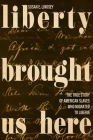 Liberty Brought Us Here: The True Story of American Slaves Who Migrated to Liberia Cover Image