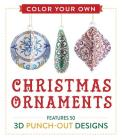 Color Your Own Christmas Ornaments: Features 50 3D Punch-Out Designs Cover Image