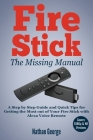 Fire Stick: The Missing Manual - A Step by Step Guide and Quick Tips for Getting the Most out of Your Fire Stick with Alexa Voice Cover Image