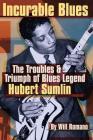 Incurable Blues: The Troubles & Triumph of Blues Legend Hubert Sumlin Cover Image