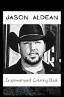 Empowerment Coloring Book: Jason Aldean Fantasy Illustrations Cover Image