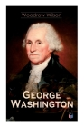 George Washington: The Life & Times of George Washington – Complete Biography Cover Image