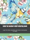 Color by Number Adult Coloring Book: Large Print Birds, Butterflies and Animals Coloring Book For Adults Cover Image