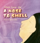 Allah Gave Me a Nose to Smell (Allah the Maker) Cover Image