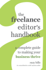 The Freelance Editor's Handbook: A Complete Guide to Making Your Business Thrive Cover Image
