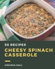 50 Cheesy Spinach Casserole Recipes: A Cheesy Spinach Casserole Cookbook to Fall In Love With Cover Image