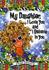 My Daughter, I Love You and I Believe in You Cover Image