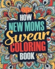 How New Moms Swear Coloring Book: A Funny, Irreverent, Clean Swear Word New Mom Coloring Book Gift Idea Cover Image