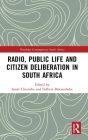 Radio, Public Life and Citizen Deliberation in South Africa (Routledge Contemporary South Africa) Cover Image