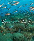 Texas Coral Reefs (Gulf Coast Books, sponsored by Texas A&M University-Corpus Christi #13) Cover Image