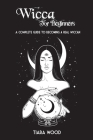 Wicca for Beginners: A complete guide to becoming a real Wiccan Cover Image