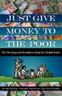 Just Give Money to the Poor: The Development Revolution from the Global South Cover Image