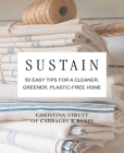 Sustain: 50 easy tips for a cleaner, greener, plastic-free home Cover Image