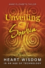 Unveiling Sophia: Heart Wisdom in an Age of Technology Cover Image