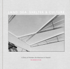 Land, Sea, Shelter, & Culture: A Story of Modern Architecture in Hawaii - The Work of Ahl Cover Image