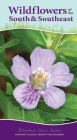 Wildflowers of the South & Southeast: Your Way to Easily Identify Wildflowers (Adventure Quick Guides) Cover Image