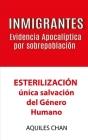 INMIGRANTES Evidencia Apocalíptica por Sobrepoblación: ESTERILZACIÓN, única salvación del género humano Cover Image