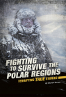 Fighting to Survive the Polar Regions: Terrifying True Stories Cover Image