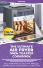 The Ultimate Air Fryer Oven Toaster Cookbook: Enjoy the Most Delicious Meals With 50 Recipes That Will Impress Everyone With Your Culinary Skills Cover Image